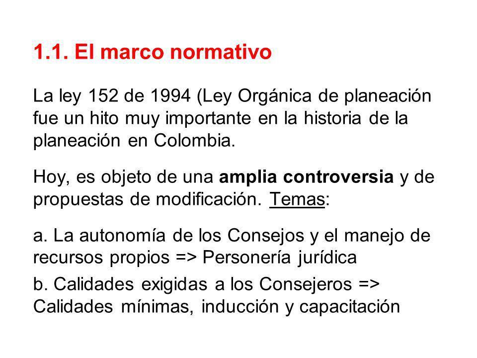 1.1. El marco normativo La ley 152 de 1994 (Ley Orgánica de planeación fue un hito muy importante en la historia de la planeación en Colombia. Hoy, es