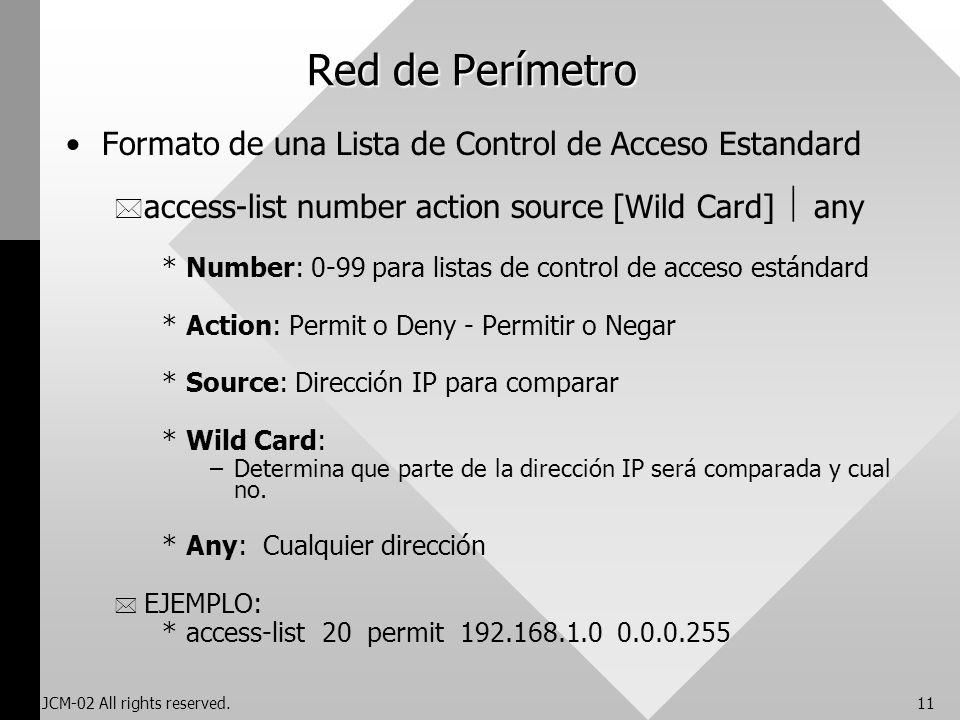 JCM-02 All rights reserved.11 Red de Perímetro Formato de una Lista de Control de Acceso Estandard * access-list number action source [Wild Card] any