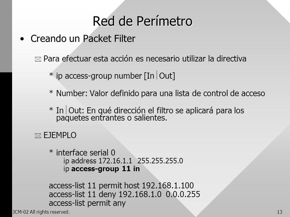 JCM-02 All rights reserved.13 Red de Perímetro Creando un Packet Filter * Para efectuar esta acción es necesario utilizar la directiva *ip access-grou