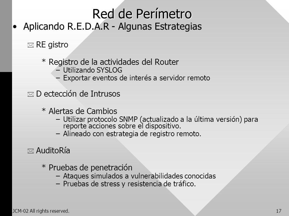 JCM-02 All rights reserved.17 Red de Perímetro Aplicando R.E.D.A.R - Algunas Estrategias * RE gistro *Registro de la actividades del Router –Utilizand