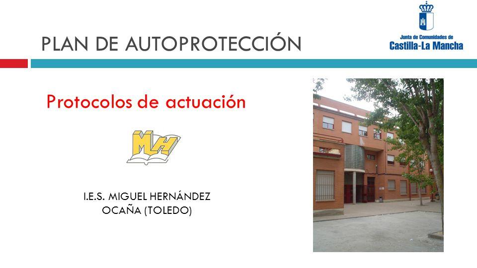 PLAN DE AUTOPROTECCIÓN Protocolos de actuación I.E.S. MIGUEL HERNÁNDEZ OCAÑA (TOLEDO)