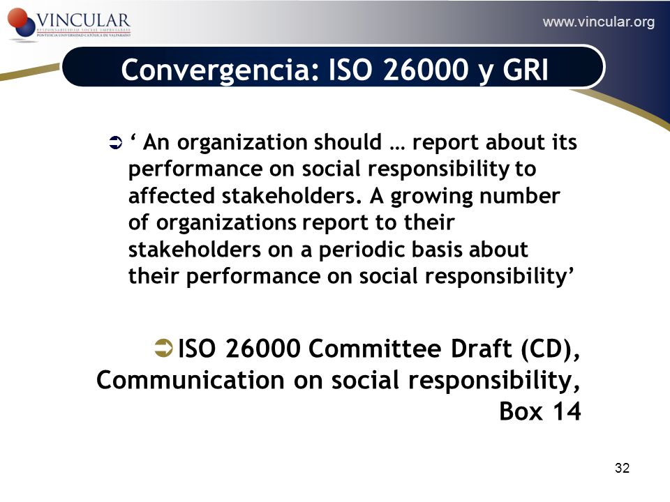 www.vincular.org 32 Convergencia: ISO 26000 y GRI An organization should … report about its performance on social responsibility to affected stakehold
