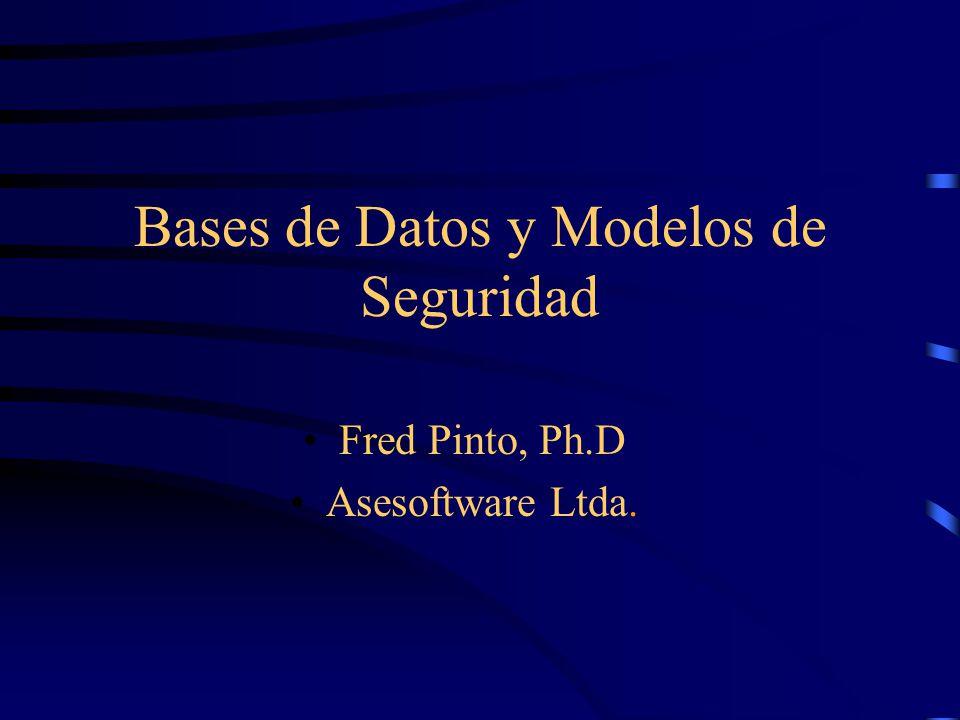 Bases de Datos y Modelos de Seguridad Fred Pinto, Ph.D Asesoftware Ltda.