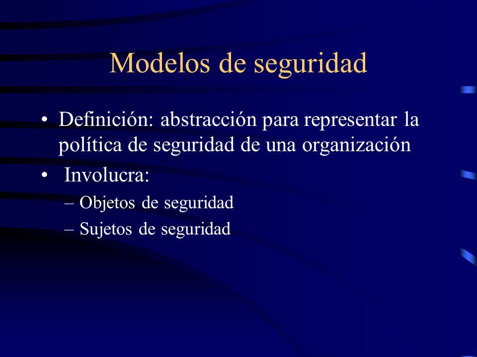 Modelos de seguridad Definición: abstracción para representar la política de seguridad de una organización Involucra: –Objetos de seguridad –Sujetos de seguridad