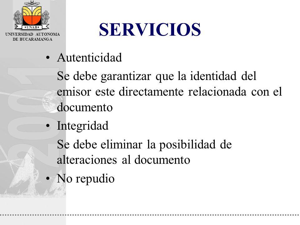UNIVERSIDAD AUTONOMA DE BUCARAMANGA SERVICIOS Autenticidad Se debe garantizar que la identidad del emisor este directamente relacionada con el documen