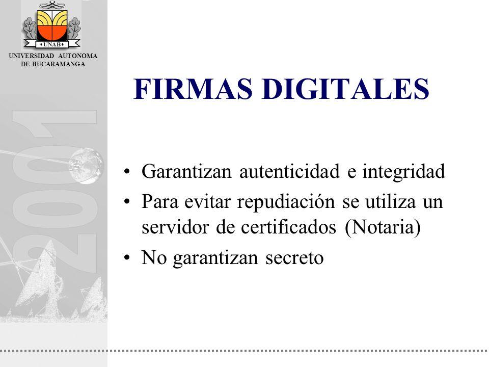 UNIVERSIDAD AUTONOMA DE BUCARAMANGA FIRMAS DIGITALES Garantizan autenticidad e integridad Para evitar repudiación se utiliza un servidor de certificad