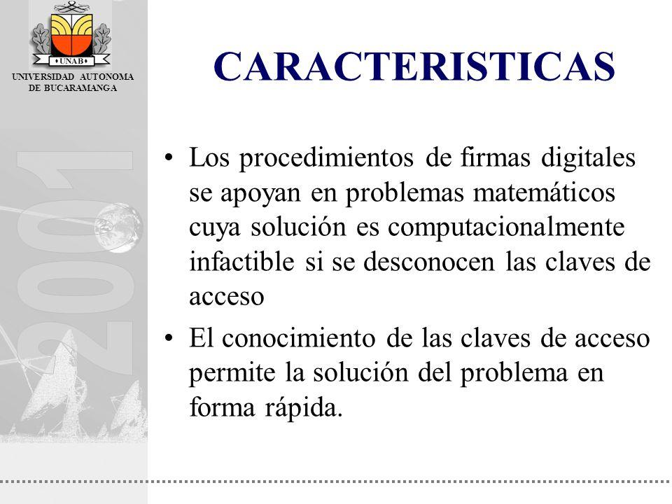 UNIVERSIDAD AUTONOMA DE BUCARAMANGA CARACTERISTICAS Los procedimientos de firmas digitales se apoyan en problemas matemáticos cuya solución es computa