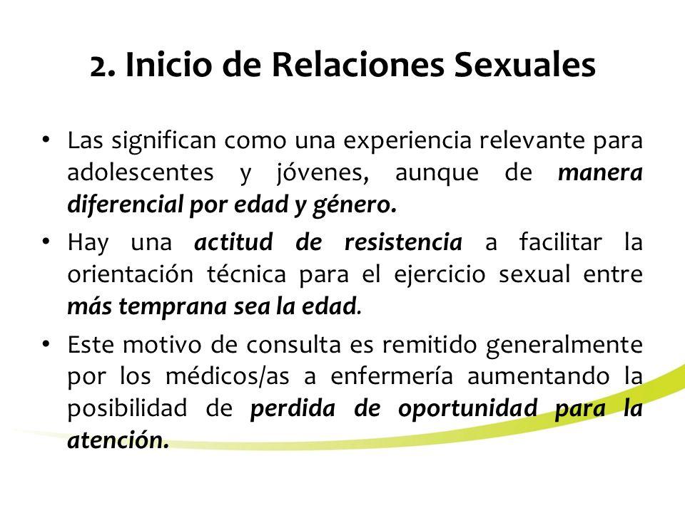 2. Inicio de Relaciones Sexuales Las significan como una experiencia relevante para adolescentes y jóvenes, aunque de manera diferencial por edad y gé