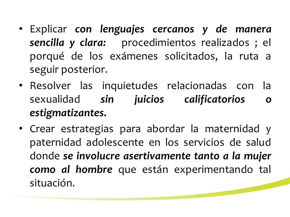 Explicar con lenguajes cercanos y de manera sencilla y clara: procedimientos realizados ; el porqué de los exámenes solicitados, la ruta a seguir posterior.