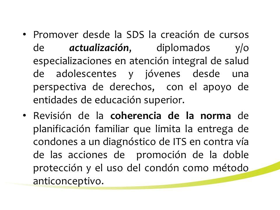 Promover desde la SDS la creación de cursos de actualización, diplomados y/o especializaciones en atención integral de salud de adolescentes y jóvenes desde una perspectiva de derechos, con el apoyo de entidades de educación superior.