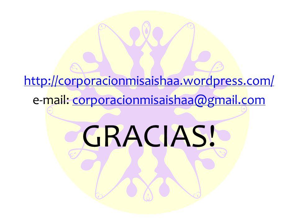 http://corporacionmisaishaa.wordpress.com/ e-mail: corporacionmisaishaa@gmail.comcorporacionmisaishaa@gmail.com GRACIAS!