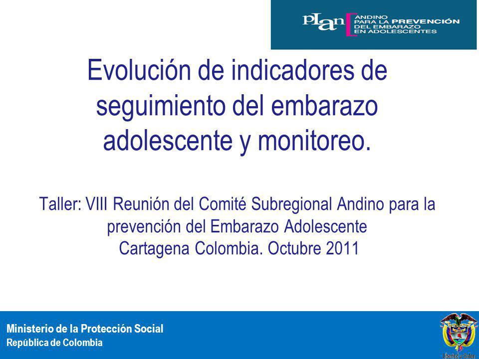 Ministerio de la Protección Social República de Colombia Evolución de indicadores de seguimiento del embarazo adolescente y monitoreo. Taller: VIII Re