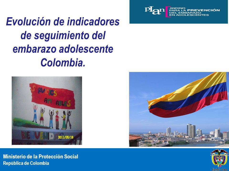 Ministerio de la Protección Social República de Colombia Evolución de indicadores de seguimiento del embarazo adolescente Colombia.