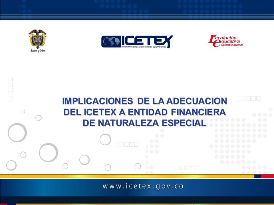 IMPLICACIONES DE LA ADECUACION DEL ICETEX A ENTIDAD FINANCIERA DE NATURALEZA ESPECIAL