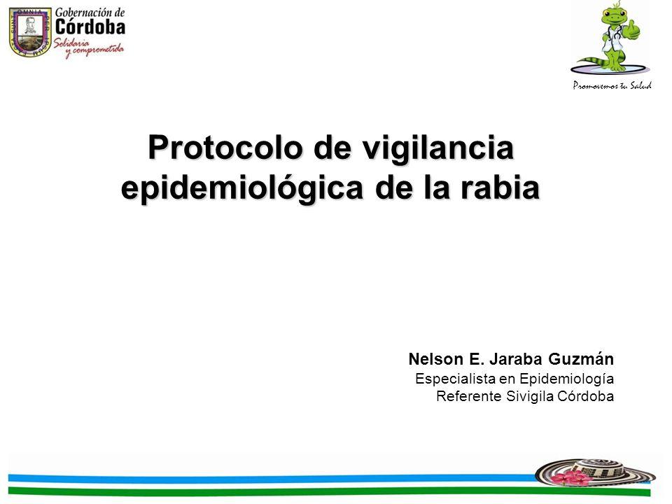 Promovemos tu Salud Nelson E. Jaraba Guzmán Especialista en Epidemiología Referente Sivigila Córdoba Protocolo de vigilancia epidemiológica de la rabi
