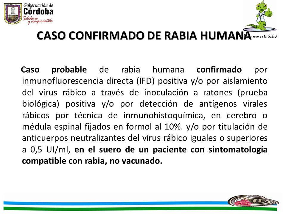 Promovemos tu Salud Caso probable de rabia humana confirmado por inmunofluorescencia directa (IFD) positiva y/o por aislamiento del virus rábico a tra
