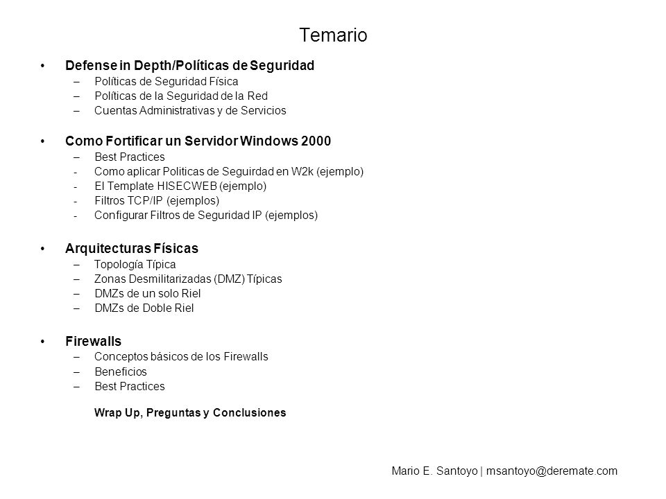 Mario E. Santoyo | msantoyo@deremate.com Temario Defense in Depth/Políticas de Seguridad –Políticas de Seguridad Física –Políticas de la Seguridad de