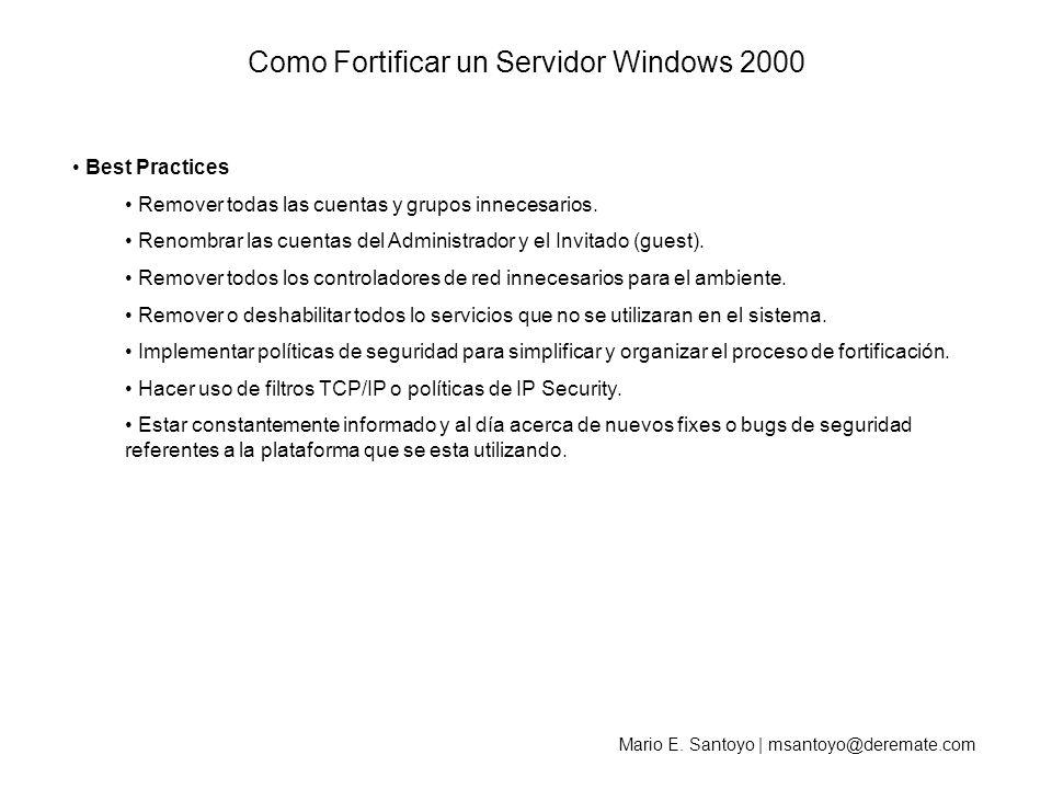 Mario E. Santoyo | msantoyo@deremate.com Como Fortificar un Servidor Windows 2000 Best Practices Remover todas las cuentas y grupos innecesarios. Reno