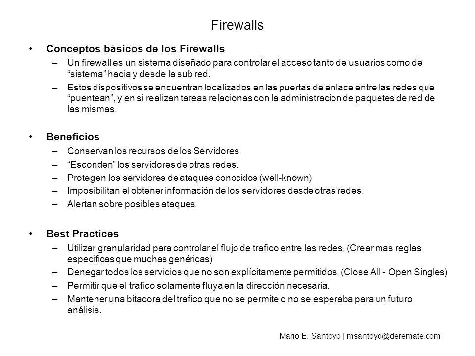 Mario E. Santoyo | msantoyo@deremate.com Firewalls Conceptos básicos de los Firewalls –Un firewall es un sistema diseñado para controlar el acceso tan