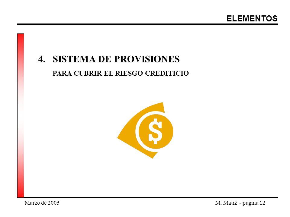 Marzo de 2005M. Matiz - página 12 4.SISTEMA DE PROVISIONES PARA CUBRIR EL RIESGO CREDITICIO ELEMENTOS