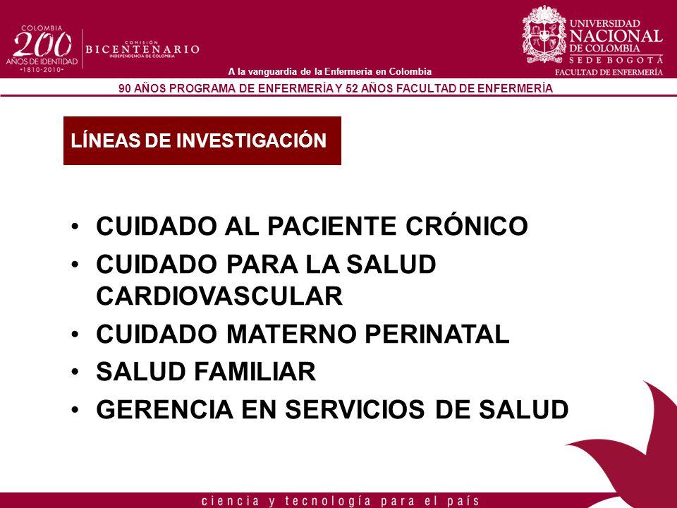 90 AÑOS PROGRAMA DE ENFERMERÍA Y 52 AÑOS FACULTAD DE ENFERMERÍA A la vanguardia de la Enfermería en Colombia CUIDADO AL PACIENTE CRÓNICO CUIDADO PARA