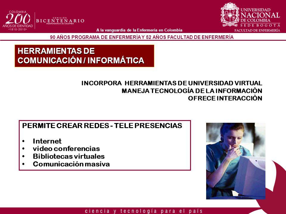 90 AÑOS PROGRAMA DE ENFERMERÍA Y 52 AÑOS FACULTAD DE ENFERMERÍA A la vanguardia de la Enfermería en Colombia HERRAMIENTAS DE COMUNICACIÓN / INFORMÁTIC