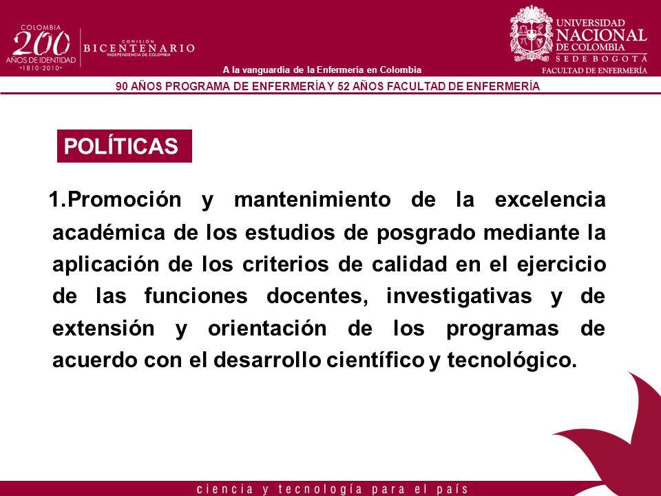 90 AÑOS PROGRAMA DE ENFERMERÍA Y 52 AÑOS FACULTAD DE ENFERMERÍA A la vanguardia de la Enfermería en Colombia 1.Promoción y mantenimiento de la excelen