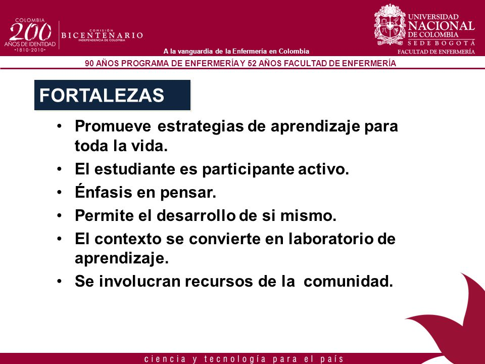 90 AÑOS PROGRAMA DE ENFERMERÍA Y 52 AÑOS FACULTAD DE ENFERMERÍA A la vanguardia de la Enfermería en Colombia Promueve estrategias de aprendizaje para