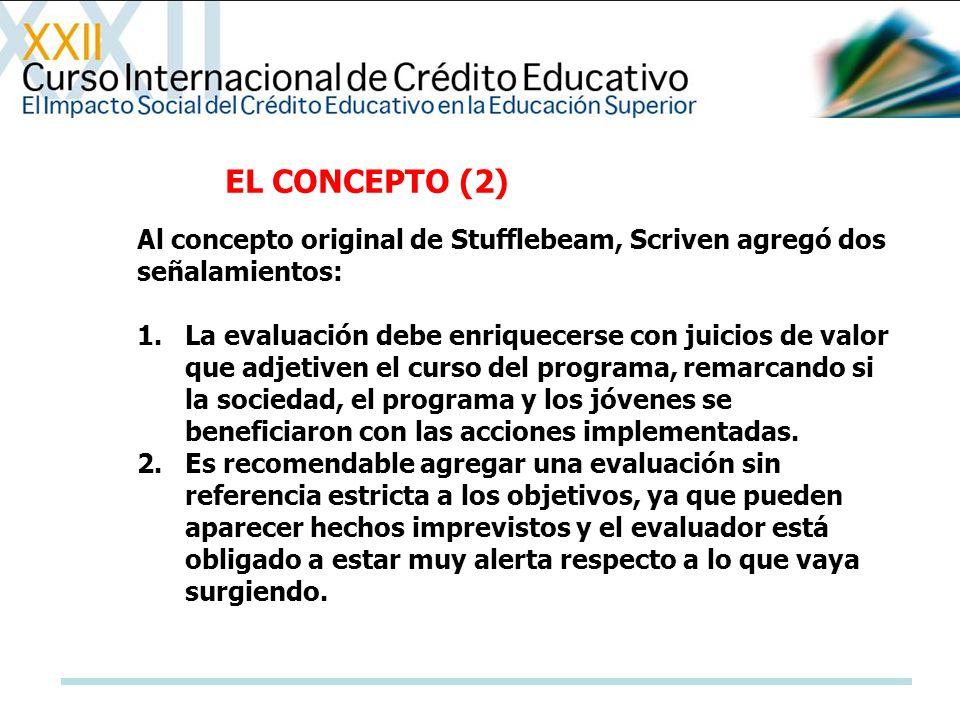 Al concepto original de Stufflebeam, Scriven agregó dos señalamientos: 1.La evaluación debe enriquecerse con juicios de valor que adjetiven el curso d