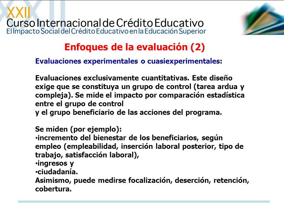 Enfoques de la evaluación (2) Evaluaciones experimentales o cuasiexperimentales: Evaluaciones exclusivamente cuantitativas. Este diseño exige que se c