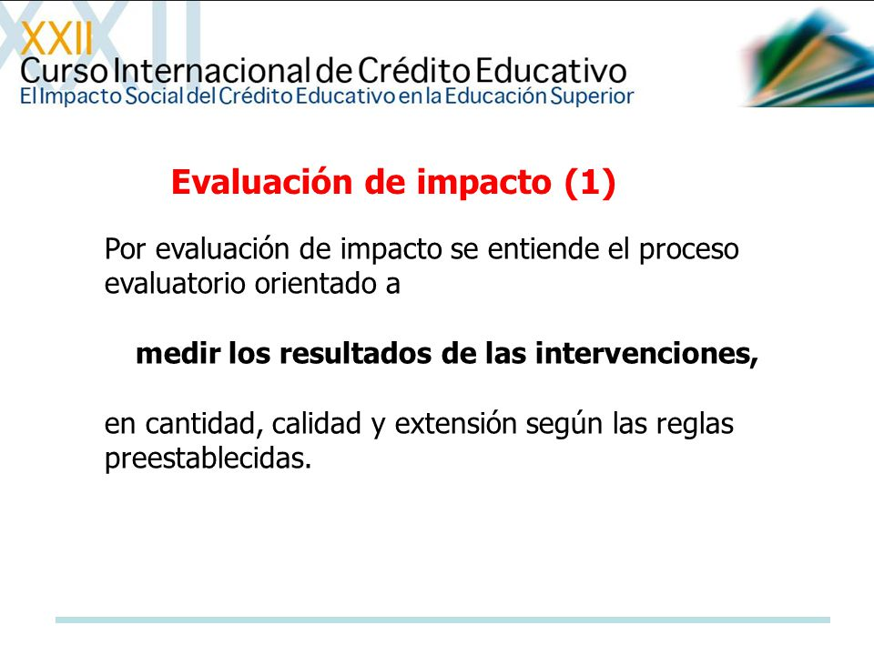 Por evaluación de impacto se entiende el proceso evaluatorio orientado a medir los resultados de las intervenciones, en cantidad, calidad y extensión