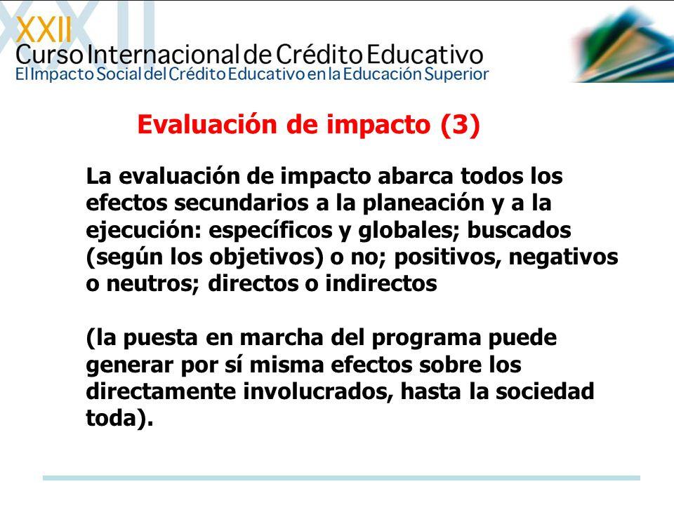 Evaluación de impacto (3) La evaluación de impacto abarca todos los efectos secundarios a la planeación y a la ejecución: específicos y globales; busc