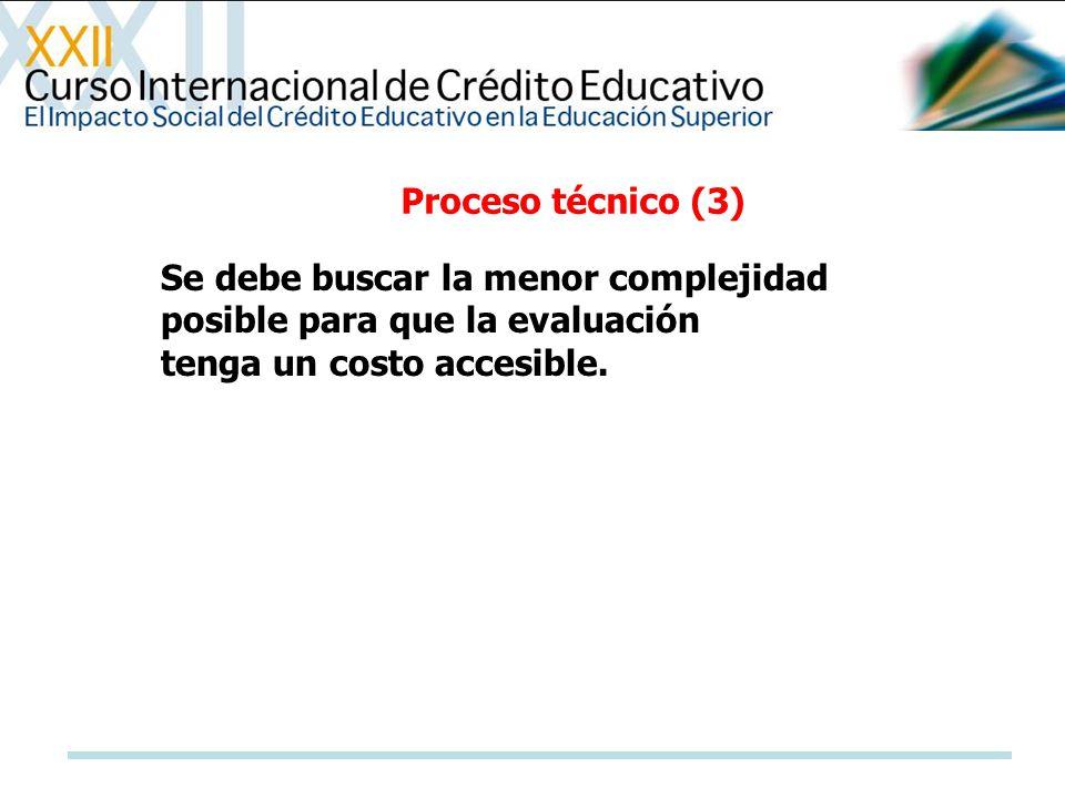 Proceso técnico (3) Se debe buscar la menor complejidad posible para que la evaluación tenga un costo accesible.