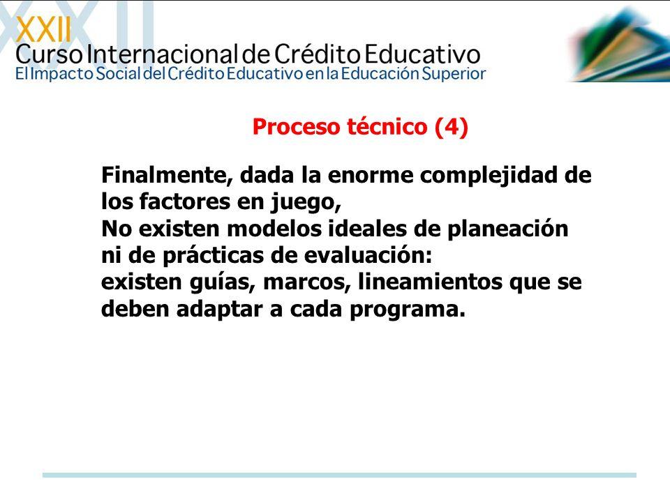 Proceso técnico (4) Finalmente, dada la enorme complejidad de los factores en juego, No existen modelos ideales de planeación ni de prácticas de evalu