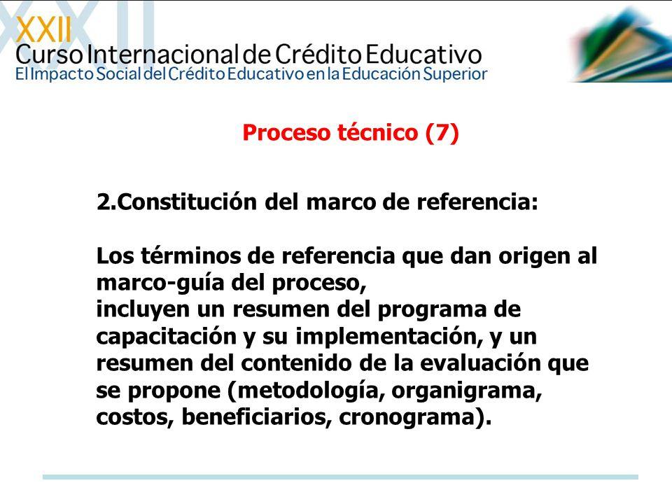 Proceso técnico (7) 2.Constitución del marco de referencia: Los términos de referencia que dan origen al marco-guía del proceso, incluyen un resumen d