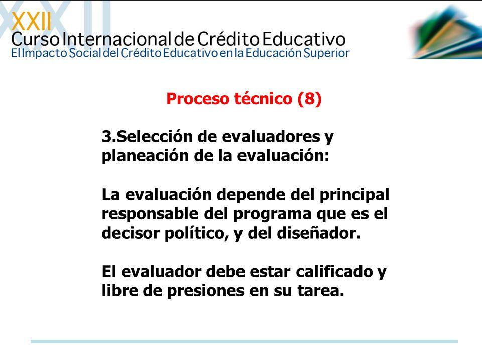 Proceso técnico (8) 3.Selección de evaluadores y planeación de la evaluación: La evaluación depende del principal responsable del programa que es el d