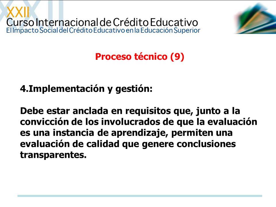 Proceso técnico (9) 4.Implementación y gestión: Debe estar anclada en requisitos que, junto a la convicción de los involucrados de que la evaluación e