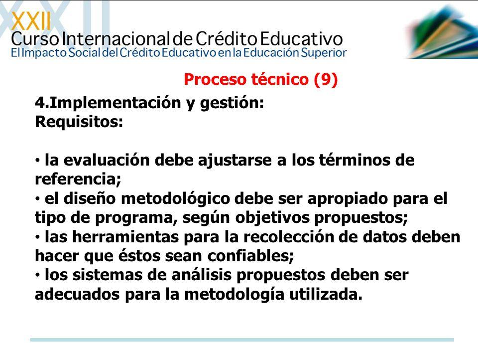 Proceso técnico (9) 4.Implementación y gestión: Requisitos: la evaluación debe ajustarse a los términos de referencia; el diseño metodológico debe ser