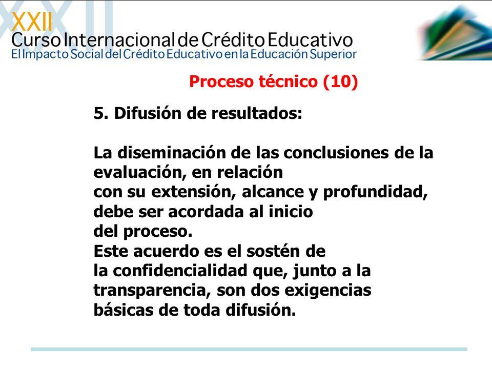 Proceso técnico (10) 5. Difusión de resultados: La diseminación de las conclusiones de la evaluación, en relación con su extensión, alcance y profundi
