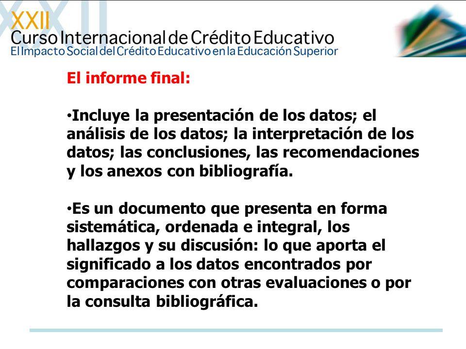 El informe final: Incluye la presentación de los datos; el análisis de los datos; la interpretación de los datos; las conclusiones, las recomendacione