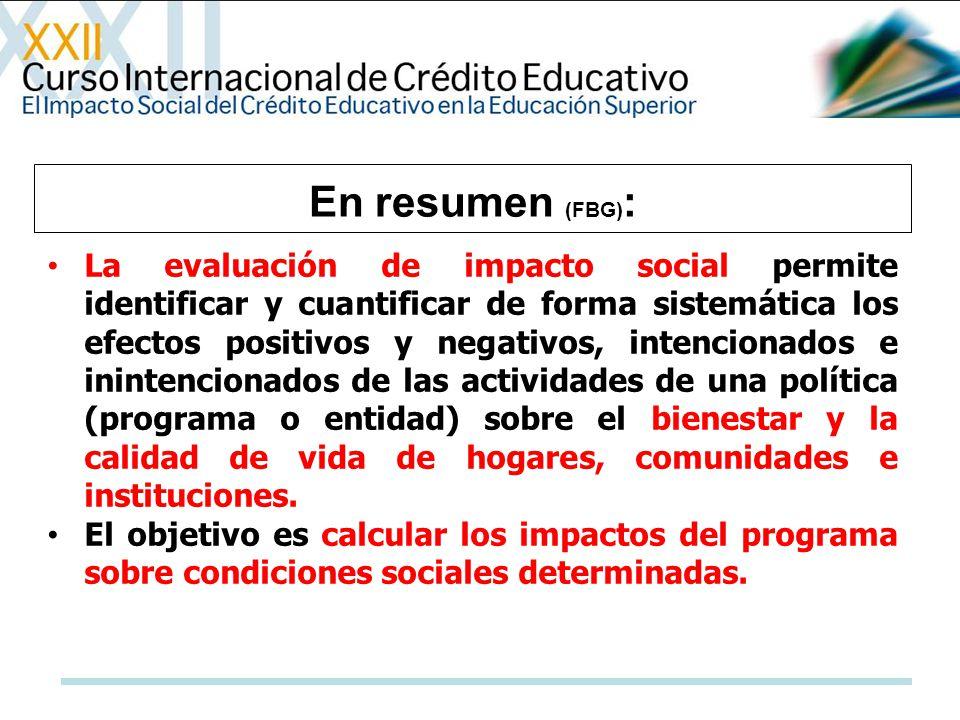 En resumen (FBG) : La evaluación de impacto social permite identificar y cuantificar de forma sistemática los efectos positivos y negativos, intencion