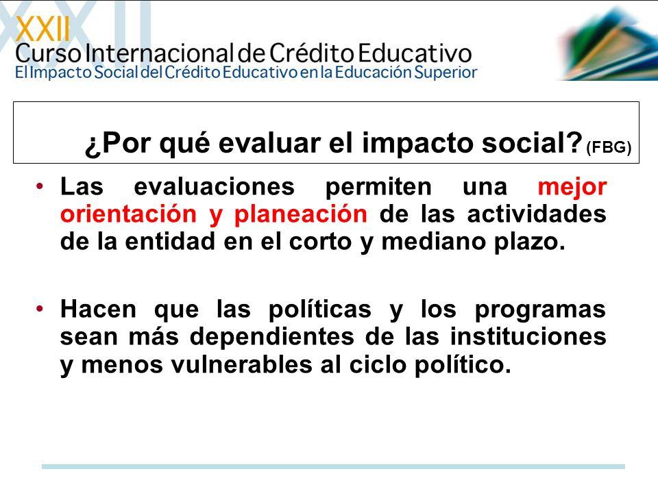 ¿Por qué evaluar el impacto social? (FBG) Las evaluaciones permiten una mejor orientación y planeación de las actividades de la entidad en el corto y