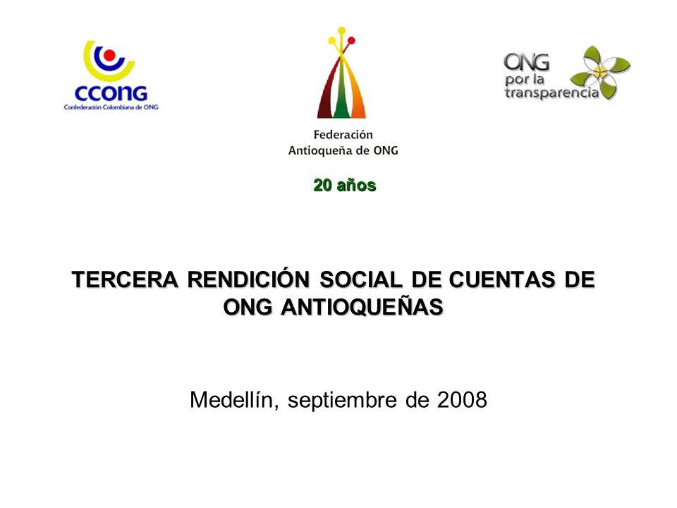 TERCERA RENDICIÓN SOCIAL DE CUENTAS DE ONG ANTIOQUEÑAS Medellín, septiembre de 2008 20 años