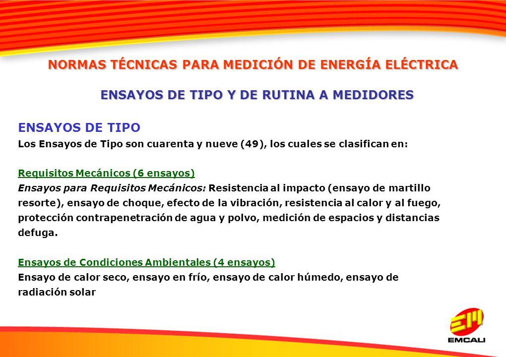 ENSAYOS DE TIPO Los Ensayos de Tipo son cuarenta y nueve (49), los cuales se clasifican en: Requisitos Mecánicos (6 ensayos) Ensayos para Requisitos M