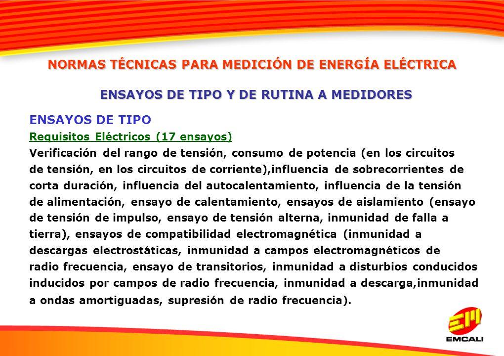 ENSAYOS DE TIPO Requisitos Eléctricos (17 ensayos) Verificación del rango de tensión, consumo de potencia (en los circuitos de tensión, en los circuit