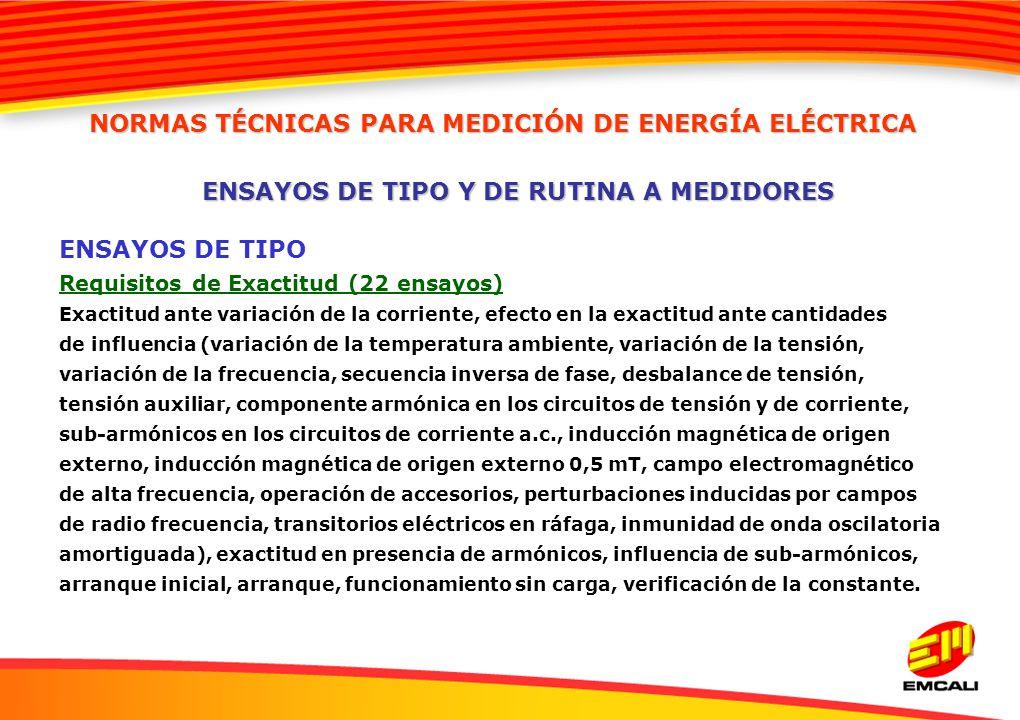 ENSAYOS DE TIPO Requisitos de Exactitud (22 ensayos) Exactitud ante variación de la corriente, efecto en la exactitud ante cantidades de influencia (v