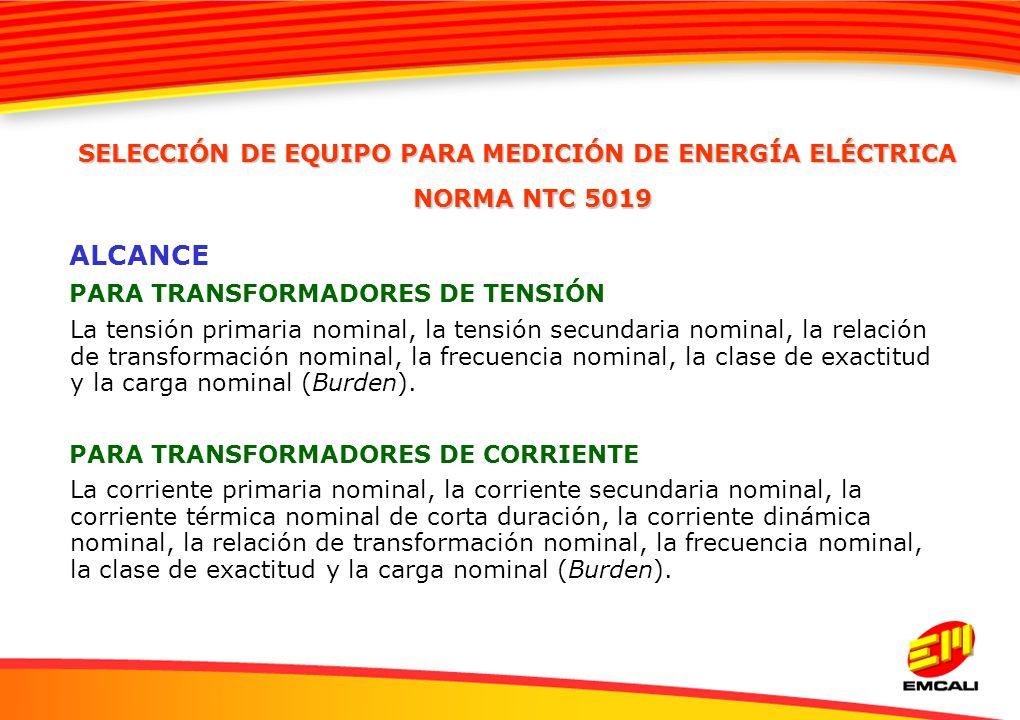 ALCANCE PARA TRANSFORMADORES DE TENSIÓN La tensión primaria nominal, la tensión secundaria nominal, la relación de transformación nominal, la frecuenc