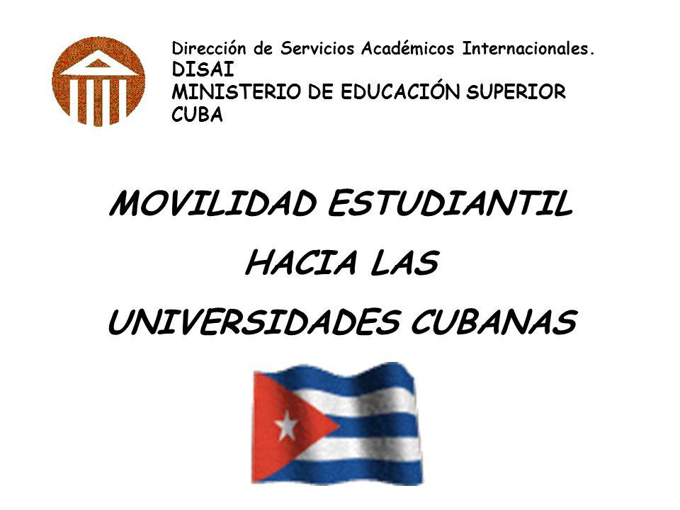 Dirección de Servicios Académicos Internacionales. DISAI MINISTERIO DE EDUCACIÓN SUPERIOR CUBA MOVILIDAD ESTUDIANTIL HACIA LAS UNIVERSIDADES CUBANAS