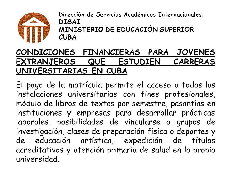 Dirección de Servicios Académicos Internacionales. DISAI MINISTERIO DE EDUCACIÓN SUPERIOR CUBA CONDICIONES FINANCIERAS PARA JOVENES EXTRANJEROS QUE ES