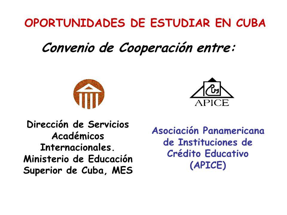 OPORTUNIDADES DE ESTUDIAR EN CUBA Convenio de Cooperación entre: Dirección de Servicios Académicos Internacionales. Ministerio de Educación Superior d
